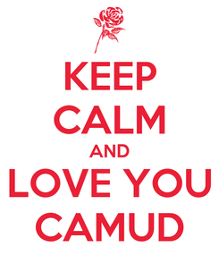 Poster: KEEP CALM AND LOVE YOU CAMUD