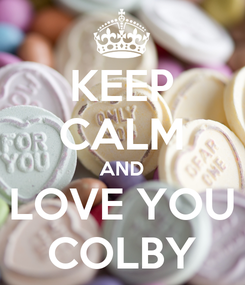 Poster: KEEP CALM AND LOVE YOU COLBY