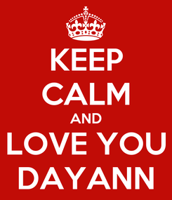 Poster: KEEP CALM AND LOVE YOU DAYANN