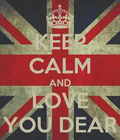 Poster: KEEP CALM AND LOVE YOU DEAR