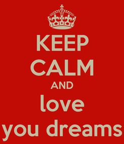 Poster: KEEP CALM AND love you dreams