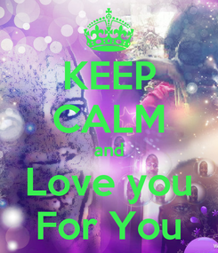 Poster: KEEP CALM and Love you For You