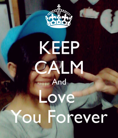 Poster: KEEP CALM And Love  You Forever