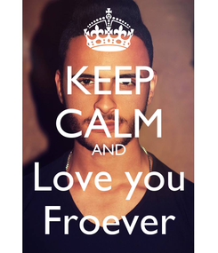 Poster: KEEP CALM AND Love you Froever