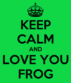 Poster: KEEP CALM AND LOVE YOU FROG