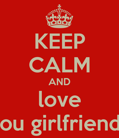 Poster: KEEP CALM AND love you girlfriends