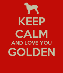 Poster: KEEP CALM AND LOVE YOU GOLDEN