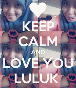 Poster: KEEP CALM AND LOVE YOU LULUK