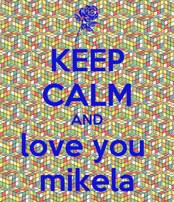Poster: KEEP CALM AND love you  mikela