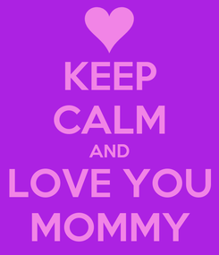 Poster: KEEP CALM AND LOVE YOU MOMMY