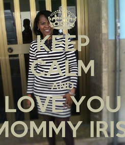 Poster: KEEP CALM AND LOVE YOU MOMMY IRIS