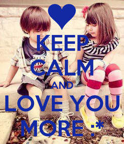 Poster: KEEP CALM AND LOVE YOU MORE :*