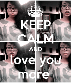 Poster: KEEP CALM AND love you more