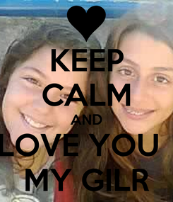Poster: KEEP CALM AND LOVE YOU   MY GILR