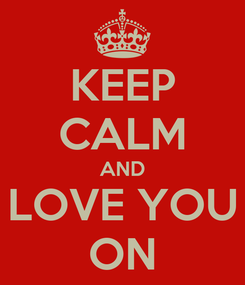 Poster: KEEP CALM AND LOVE YOU ON