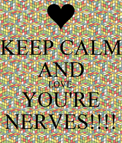 Poster: KEEP CALM AND LOVE  YOU'RE NERVES!!!!