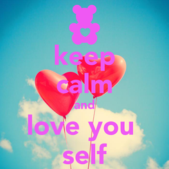 Poster: keep calm and love you  self