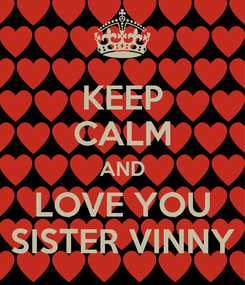Poster: KEEP CALM AND LOVE YOU SISTER VINNY