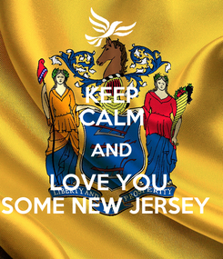 Poster: KEEP CALM AND LOVE YOU  SOME NEW JERSEY