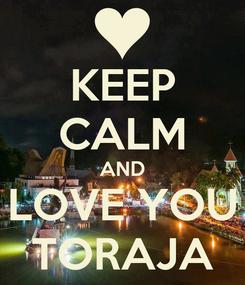Poster: KEEP CALM AND LOVE YOU TORAJA