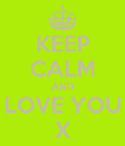 Poster: KEEP CALM AND LOVE YOU X