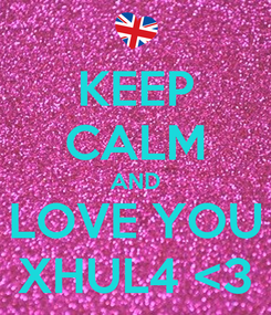 Poster: KEEP CALM AND LOVE YOU XHUL4 <3