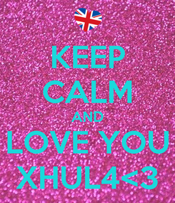 Poster: KEEP CALM AND LOVE YOU XHUL4<3