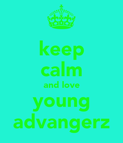 Poster: keep calm and love young advangerz