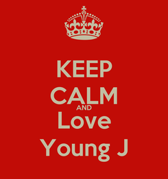 Poster: KEEP CALM AND Love Young J