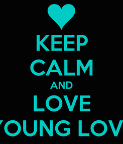 Poster: KEEP CALM AND LOVE YOUNG LOVE