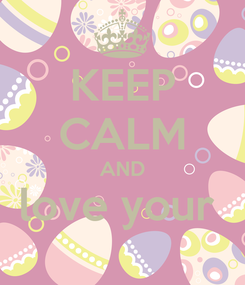 Poster: KEEP CALM AND love your
