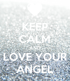 Poster: KEEP CALM AND LOVE YOUR ANGEL