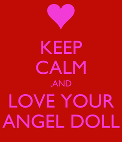Poster: KEEP CALM ,AND LOVE YOUR ANGEL DOLL