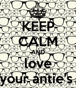 Poster: KEEP CALM AND love your antie's