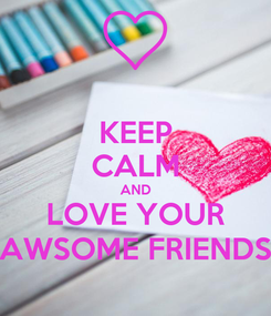 Poster: KEEP CALM AND LOVE YOUR AWSOME FRIENDS