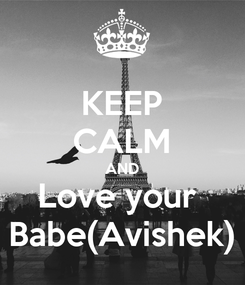 Poster: KEEP CALM AND Love your  Babe(Avishek)