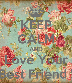 Poster: KEEP CALM AND Love Your Best Friend !