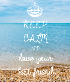 Poster: KEEP CALM AND love your  best friend