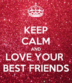 Poster: KEEP CALM AND LOVE YOUR  BEST FRIENDS