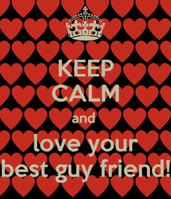 Poster: KEEP CALM and  love your best guy friend!