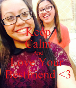 Poster: Keep Calm And Love Your  Bestfriend <3