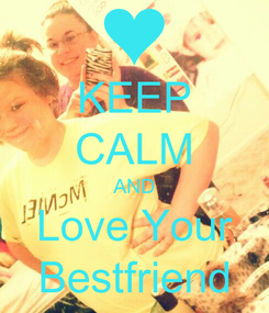 Poster: KEEP CALM AND Love Your Bestfriend