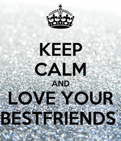 Poster: KEEP CALM AND LOVE YOUR BESTFRIENDS