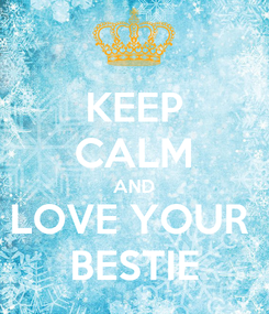 Poster: KEEP CALM AND LOVE YOUR  BESTIE