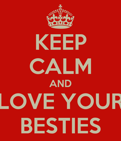 Poster: KEEP CALM AND LOVE YOUR BESTIES