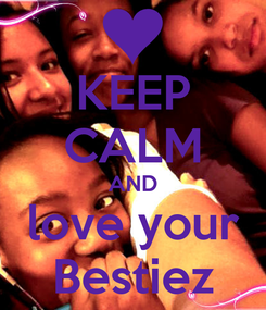 Poster: KEEP CALM AND love your Bestiez