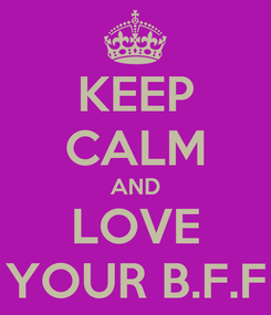 Poster: KEEP CALM AND LOVE YOUR B.F.F