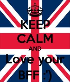 Poster: KEEP CALM AND Love your BFF :')