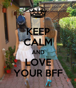 Poster: KEEP CALM AND LOVE YOUR BFF