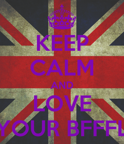 Poster: KEEP CALM AND LOVE YOUR BFFFL